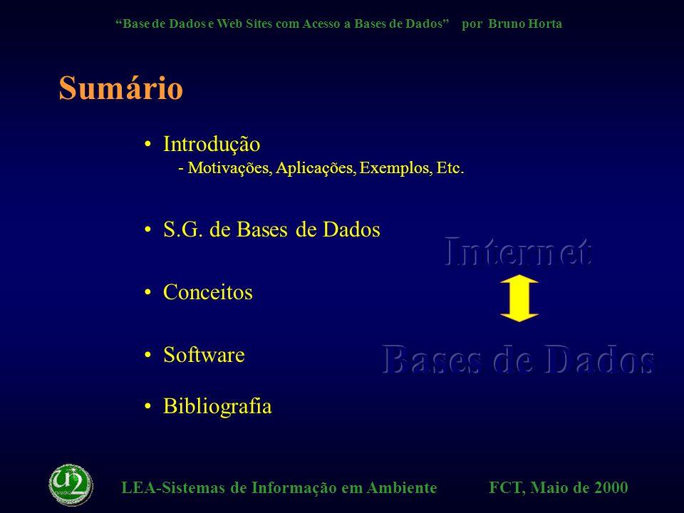 LEA-Sistemas de Informação em Ambiente FCT, Maio de 2000 Base de Dados e Web Sites com Acesso a Bases de Dados por Bruno Horta Web Sites com acesso a Bases de Dados Bruno Horta bh@uninova.pt bh@pt.ibm.com Sistemas Informação Ambiental