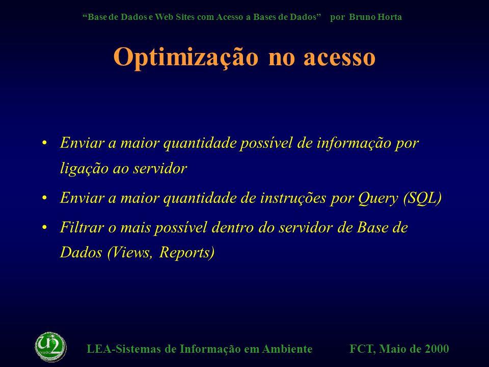 LEA-Sistemas de Informação em Ambiente FCT, Maio de 2000 Base de Dados e Web Sites com Acesso a Bases de Dados por Bruno Horta Microsoft Access 97 Wizards,ActiveX, IDC/HTX, ASP Exemplo : Menu.MDBMenu.MDB MDB ASP ODBC