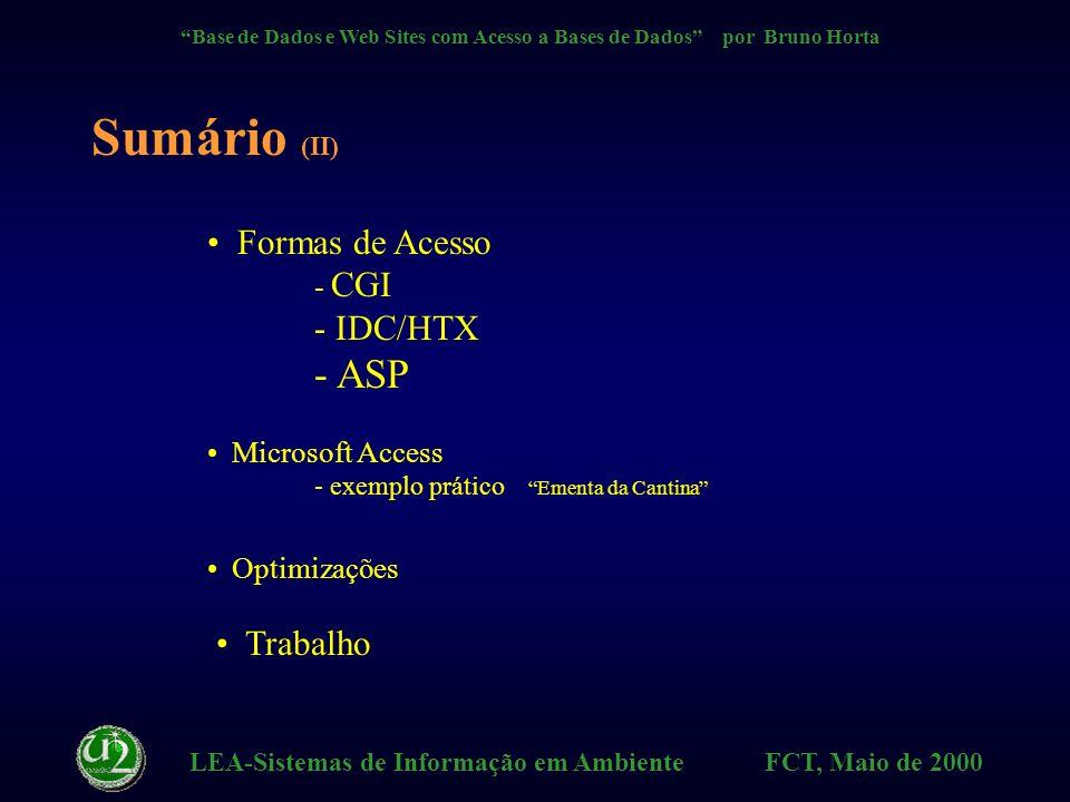 LEA-Sistemas de Informação em Ambiente FCT, Maio de 2000 Base de Dados e Web Sites com Acesso a Bases de Dados por Bruno Horta Sumário S.G.