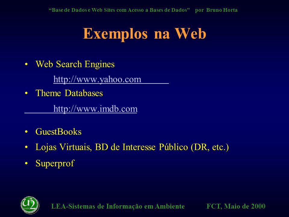 LEA-Sistemas de Informação em Ambiente FCT, Maio de 2000 Base de Dados e Web Sites com Acesso a Bases de Dados por Bruno Horta Conceitos BD Relacionais - RDBMS (SGBD, SGBDR)BD Relacionais - RDBMS (SGBD, SGBDR) SQL - Query, Select, etcSQL - Query, Select, etc ODBC - SQLODBC, HTTPODBC, JDBC, ADOODBC - SQLODBC, HTTPODBC, JDBC, ADO API - ISAPIAPI - ISAPI ActiveX, VB Script, Java, Perl, J++ActiveX, VB Script, Java, Perl, J++ CGI, IDX, HTX, ASP, ADOCGI, IDX, HTX, ASP, ADO
