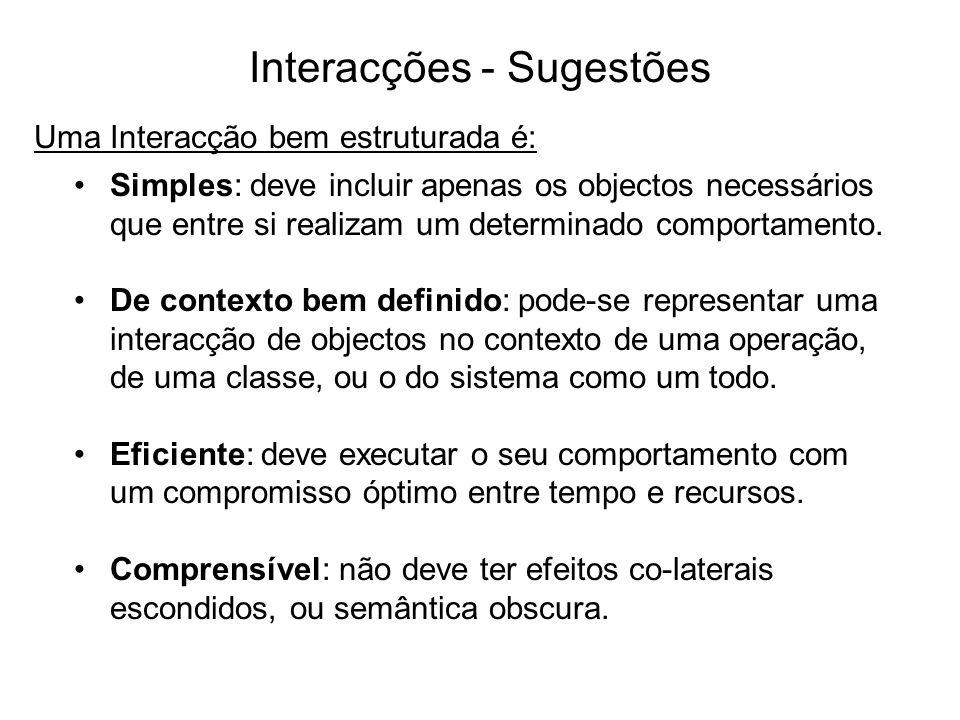 Interacções - Sugestões Simples: deve incluir apenas os objectos necessários que entre si realizam um determinado comportamento. De contexto bem defin