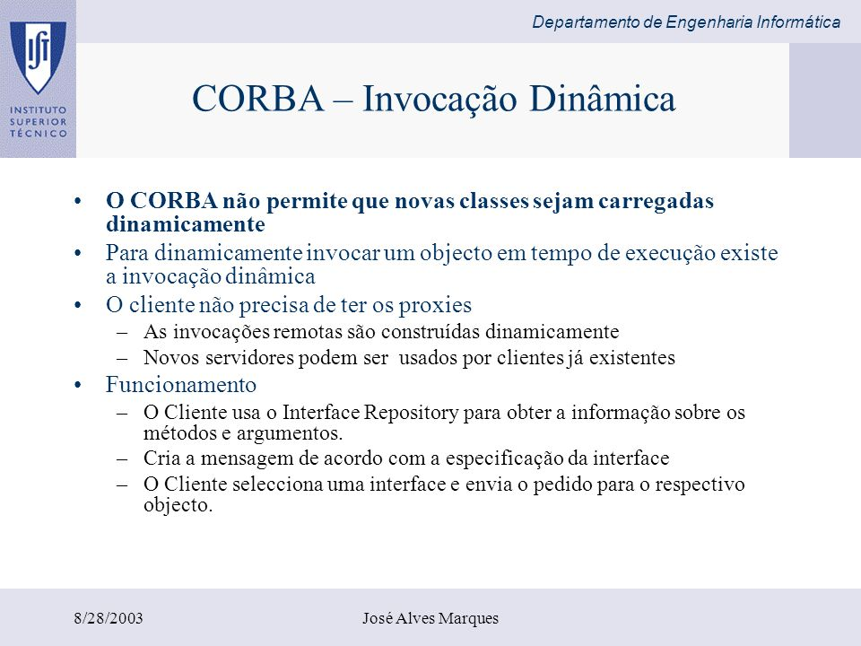 Departamento de Engenharia Informática 8/28/2003José Alves Marques CORBA – Invocação Dinâmica O CORBA não permite que novas classes sejam carregadas d