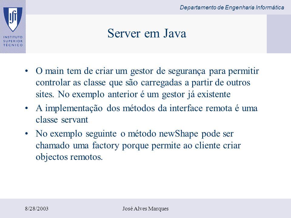 Departamento de Engenharia Informática 8/28/2003José Alves Marques Server em Java O main tem de criar um gestor de segurança para permitir controlar a