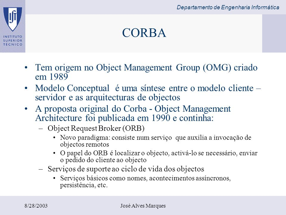 Departamento de Engenharia Informática 8/28/2003José Alves Marques DCOM - Client implementation CORBA - Client implementationJava/RMI - Client implementation // // // StockMarketClient // // import simplestocks.*; public class StockMarketClient { public static void main(String[] args) { try { IStockMarket market = (IStockMarket)new simplestocks.StockMarket( ); System.out.println( The price of MY COMPANY is + market.get_price( MY_COMP ANY ) ); } catch (com.ms.com.ComFailExcept ion e) { System.out.println( COM Exception: ); System.out.println( e.getHResult() ); System.out.println( e.getMessage() ); } } } // // // StockMarketClient // // import org.omg.CORBA.*; import org.omg.CosNaming.*; import SimpleStocks.*; public class StockMarketClient { public static void main(String[] args) { try { ORB orb = ORB.init(); NamingContext root = NamingContextHelper.narrow( orb.resolve_initial_references( NameSer vice ) ); NameComponent[] name = new NameComponent[1] ; name[0] = new NameComponent( NASDAQ , ); StockMarket market = StockMarketHelper.narrow(root.resolve(n ame)); System.out.println( Price of MY COMPANY is + market.get_price( MY_COMPANY )); } catch( SystemException e ) { System.err.println( e ); } } } // // // StockMarketClient // // import java.rmi.*; import java.rmi.registry.*; import SimpleStocks.*; public class StockMarketClient { public static void main(String[] args)throws Exception { if(System.getSecurityManager() == null) { System.setSecurityManager(new RMISecurityManager()); } StockMarket market = (StockMarket)Naming.lookup( rmi://localhost/NA SDAQ ); System.out.println( The price of MY COMPANY is + market.get_price( MY_COMPANY ) ); } }