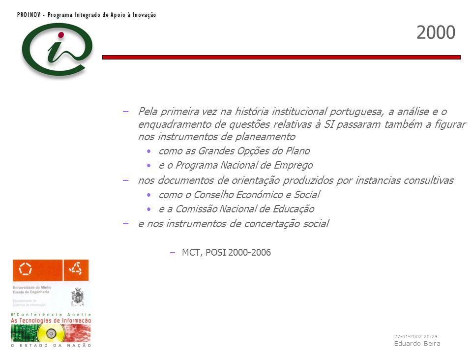 27-01-2002 20:29 Eduardo Beira 2000 –Pela primeira vez na história institucional portuguesa, a análise e o enquadramento de questões relativas à SI pa