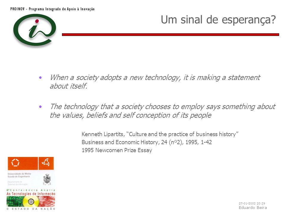 27-01-2002 20:29 Eduardo Beira Um sinal de esperança? When a society adopts a new technology, it is making a statement about itself. The technology th