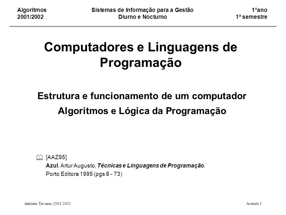 AlgoritmosSistemas de Informação para a Gestão1ºano 2001/2002Diurno e Nocturno1ª semestre [AAZ95] Azul, Artur Augusto, Técnicas e Linguagens de Progra