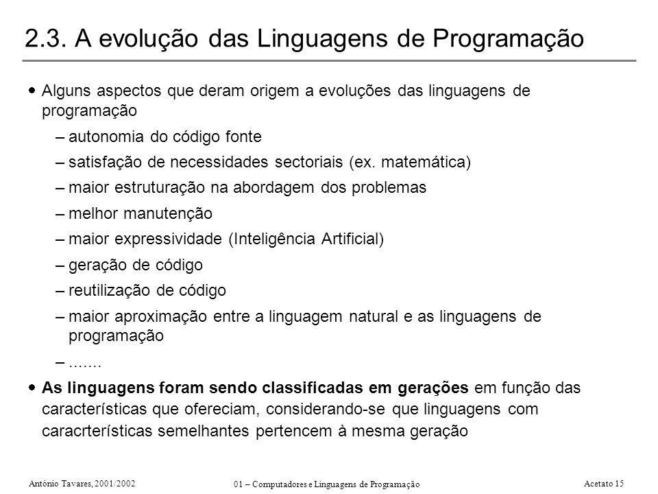 António Tavares, 2001/2002 01 – Computadores e Linguagens de Programação Acetato 15 2.3. A evolução das Linguagens de Programação Alguns aspectos que