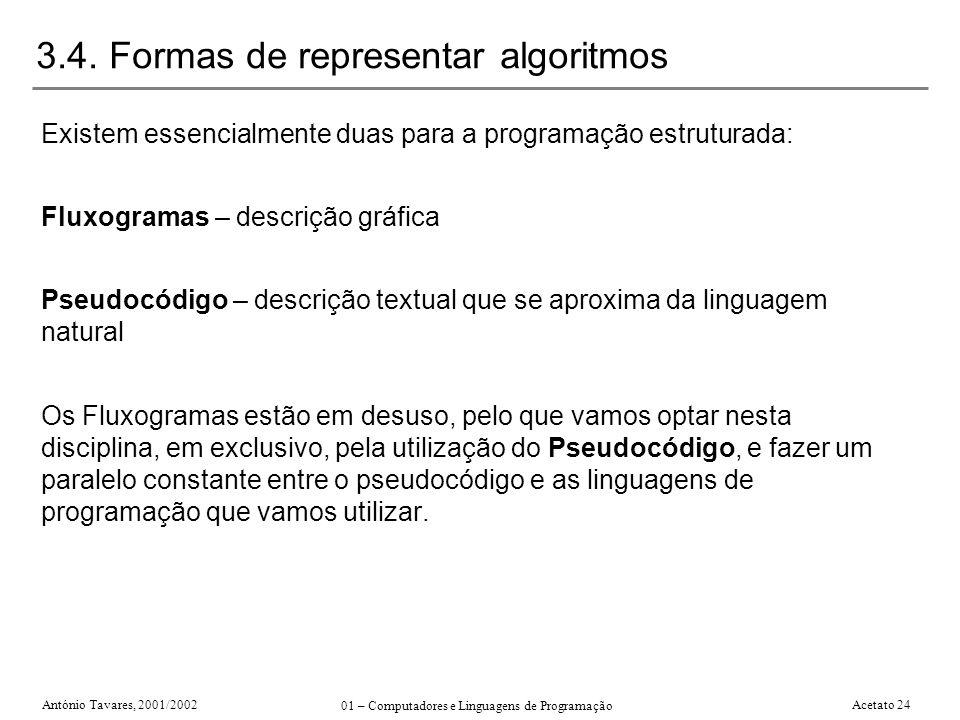 António Tavares, 2001/2002 01 – Computadores e Linguagens de Programação Acetato 24 3.4. Formas de representar algoritmos Existem essencialmente duas