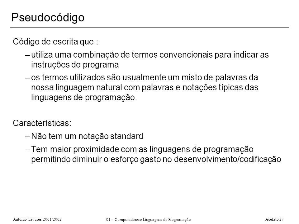 António Tavares, 2001/2002 01 – Computadores e Linguagens de Programação Acetato 27 Pseudocódigo Código de escrita que : –utiliza uma combinação de te