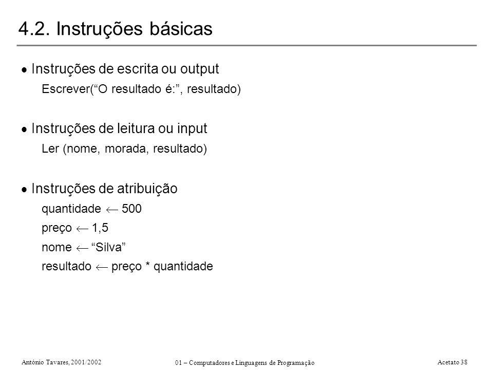 António Tavares, 2001/2002 01 – Computadores e Linguagens de Programação Acetato 38 4.2. Instruções básicas Instruções de escrita ou output Escrever(O