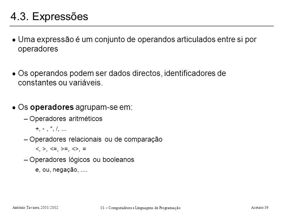 António Tavares, 2001/2002 01 – Computadores e Linguagens de Programação Acetato 39 4.3. Expressões Uma expressão é um conjunto de operandos articulad