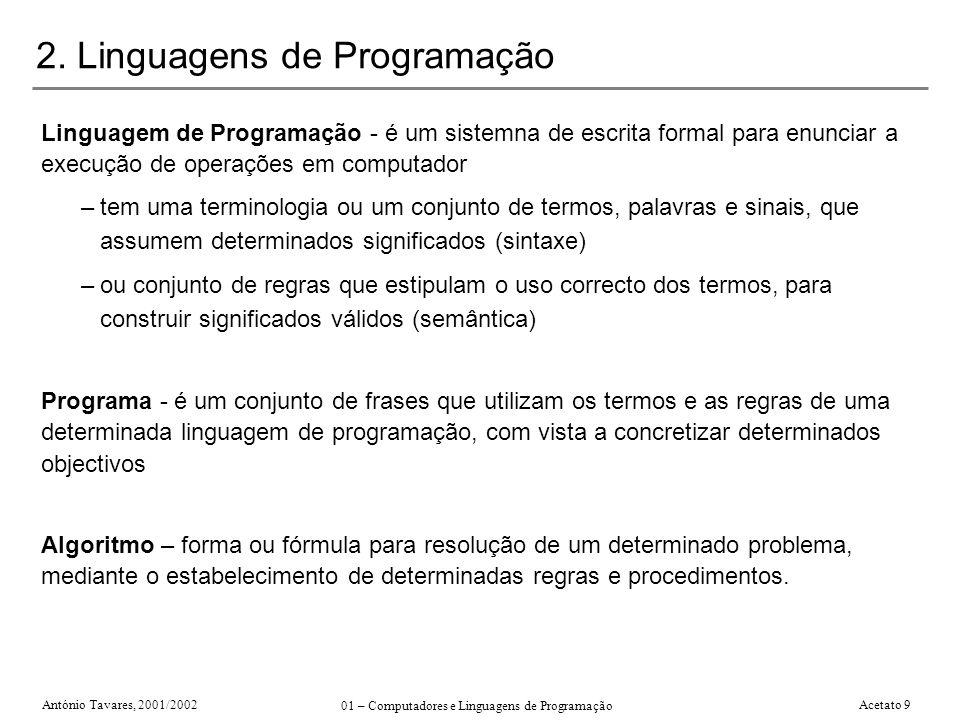 António Tavares, 2001/2002 01 – Computadores e Linguagens de Programação Acetato 9 2. Linguagens de Programação Linguagem de Programação - é um sistem
