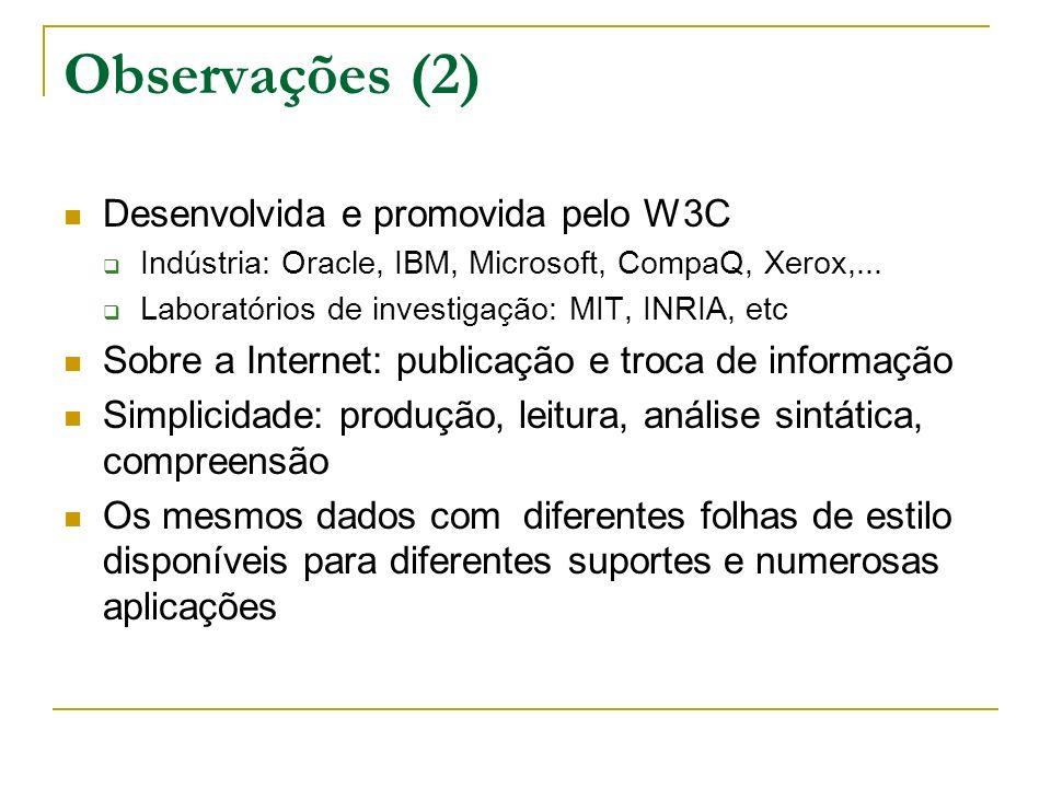 Observações (2) Desenvolvida e promovida pelo W3C Indústria: Oracle, IBM, Microsoft, CompaQ, Xerox,... Laboratórios de investigação: MIT, INRIA, etc S