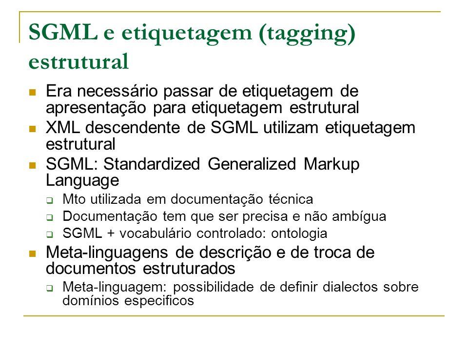 SGML e etiquetagem (tagging) estrutural Era necessário passar de etiquetagem de apresentação para etiquetagem estrutural XML descendente de SGML utili