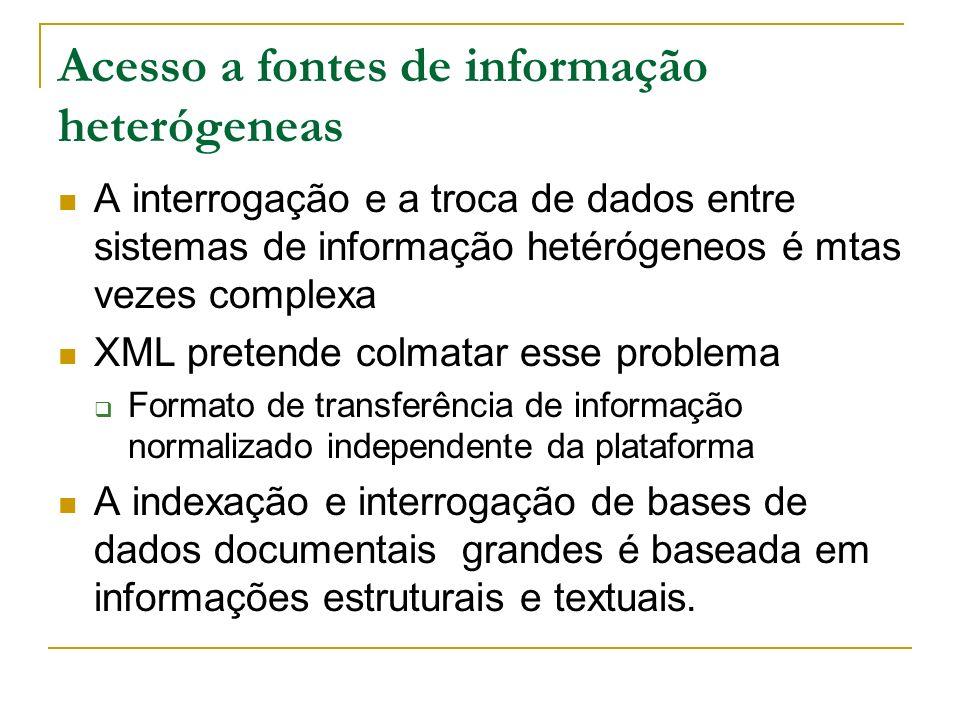 Acesso a fontes de informação heterógeneas A interrogação e a troca de dados entre sistemas de informação hetérógeneos é mtas vezes complexa XML prete