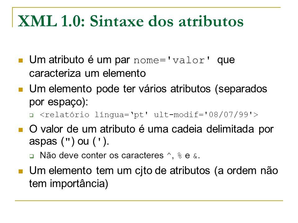 XML 1.0: Sintaxe dos atributos Um atributo é um par nome='valor' que caracteriza um elemento Um elemento pode ter vários atributos (separados por espa
