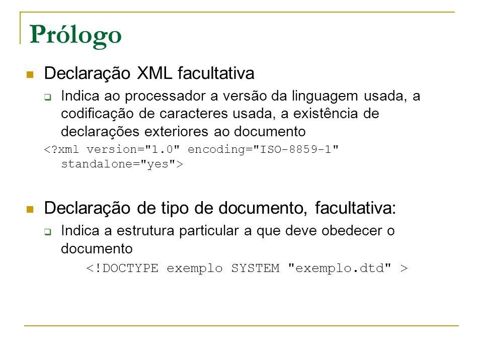 Prólogo Declaração XML facultativa Indica ao processador a versão da linguagem usada, a codificação de caracteres usada, a existência de declarações e