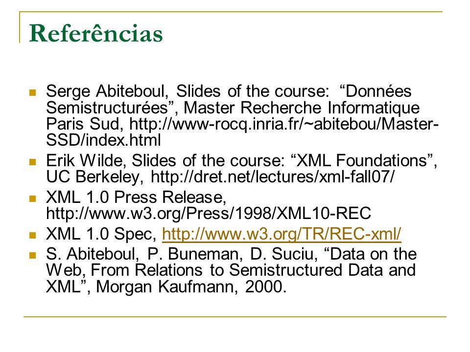 Referências Serge Abiteboul, Slides of the course: Données Semistructurées, Master Recherche Informatique Paris Sud, http://www-rocq.inria.fr/~abitebo
