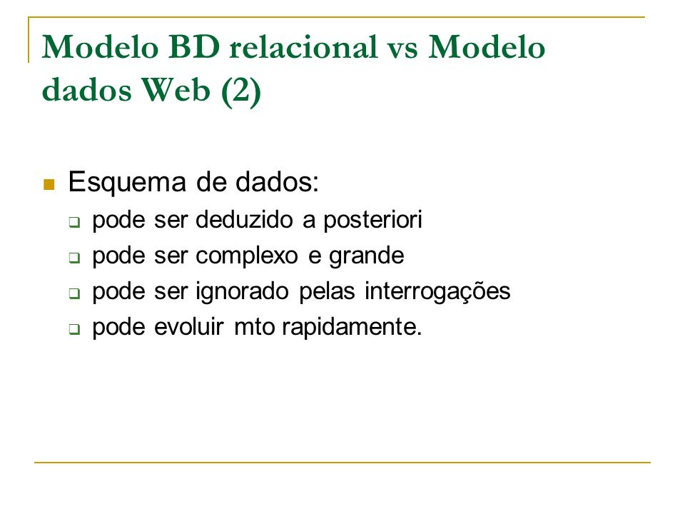 Modelo BD relacional vs Modelo dados Web (2) Esquema de dados: pode ser deduzido a posteriori pode ser complexo e grande pode ser ignorado pelas inter
