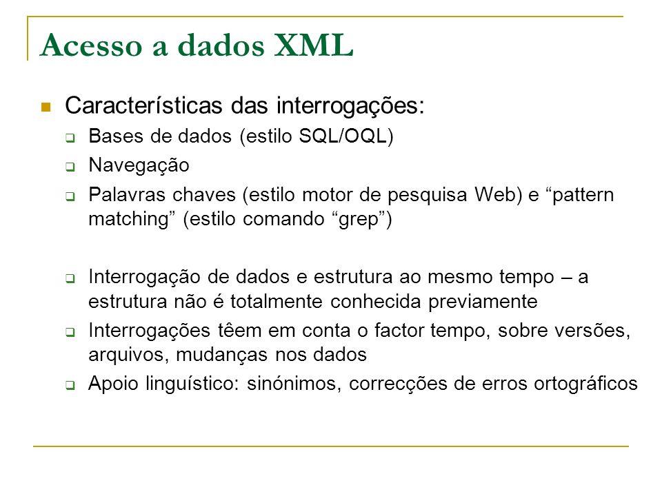 Acesso a dados XML Características das interrogações: Bases de dados (estilo SQL/OQL) Navegação Palavras chaves (estilo motor de pesquisa Web) e patte