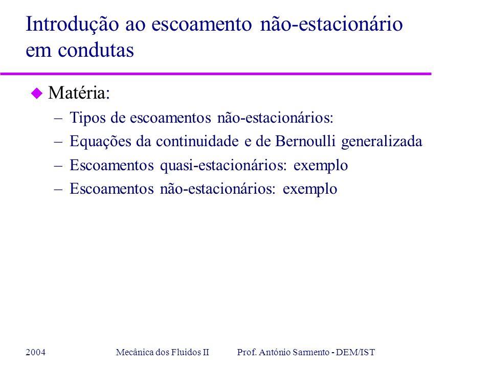 2004Mecânica dos Fluidos II Prof. António Sarmento - DEM/IST u Matéria: –Tipos de escoamentos não-estacionários: –Equações da continuidade e de Bernou