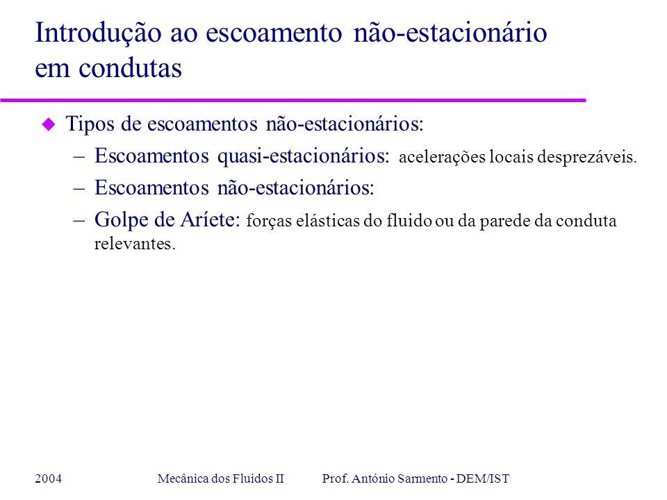 2004Mecânica dos Fluidos II Prof. António Sarmento - DEM/IST u Tipos de escoamentos não-estacionários: –Escoamentos quasi-estacionários: acelerações l