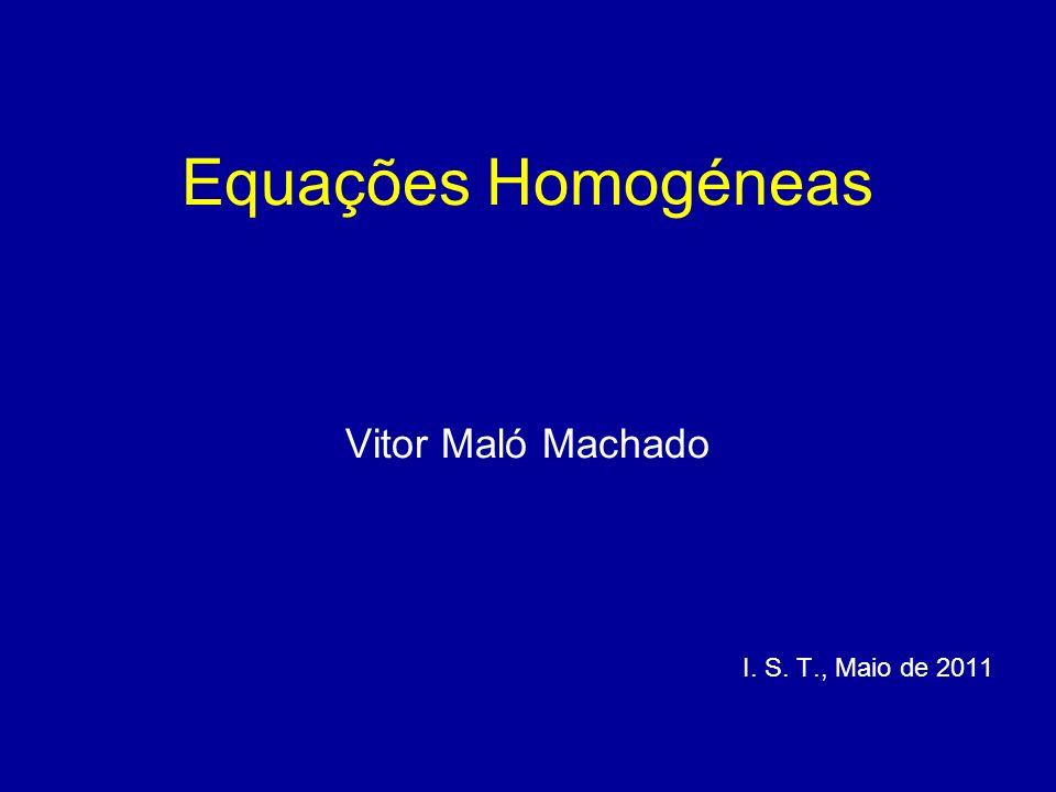 Equações Homogéneas Vitor Maló Machado I. S. T., Maio de 2011