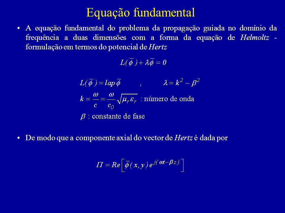 Equação fundamental A equação fundamental do problema da propagação guiada no domínio da frequência a duas dimensões com a forma da equação de Helmoltz - formulação em termos do potencial de Hertz De modo que a componente axial do vector de Hertz é dada por