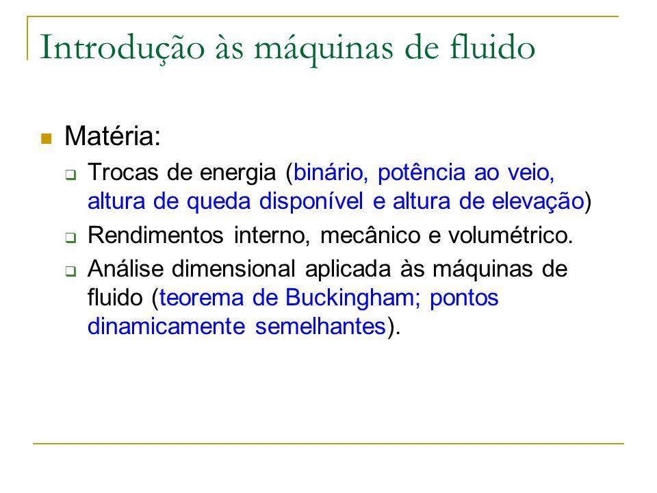 Introdução às máquinas de fluido Matéria: Trocas de energia (binário, potência ao veio, altura de queda disponível e altura de elevação) Rendimentos i