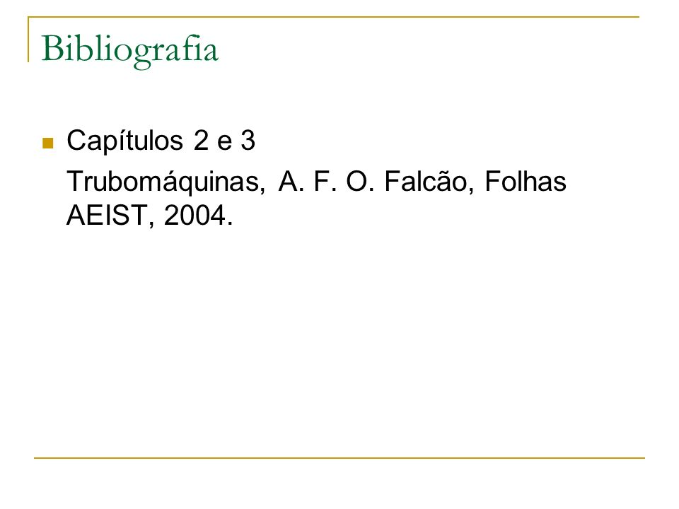 Bibliografia Capítulos 2 e 3 Trubomáquinas, A. F. O. Falcão, Folhas AEIST, 2004.