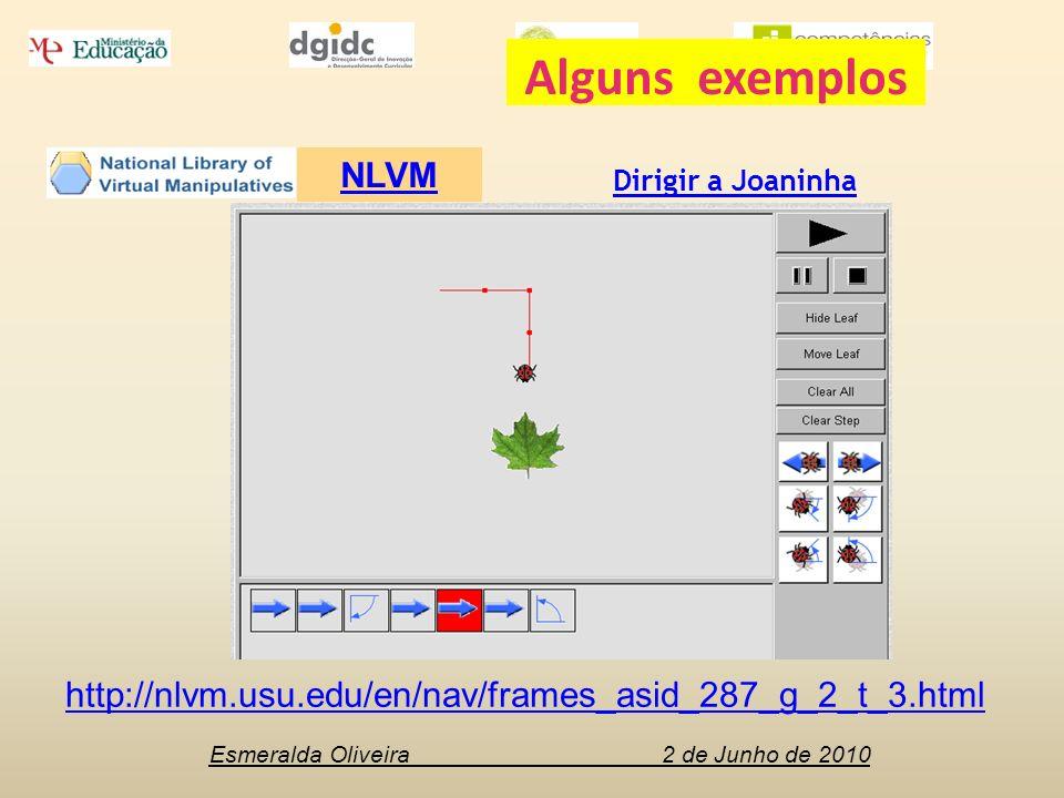 Esmeralda Oliveira 2 de Junho de 2010 NLVM Dirigir a Joaninha http://nlvm.usu.edu/en/nav/frames_asid_287_g_2_t_3.html Alguns exemplos