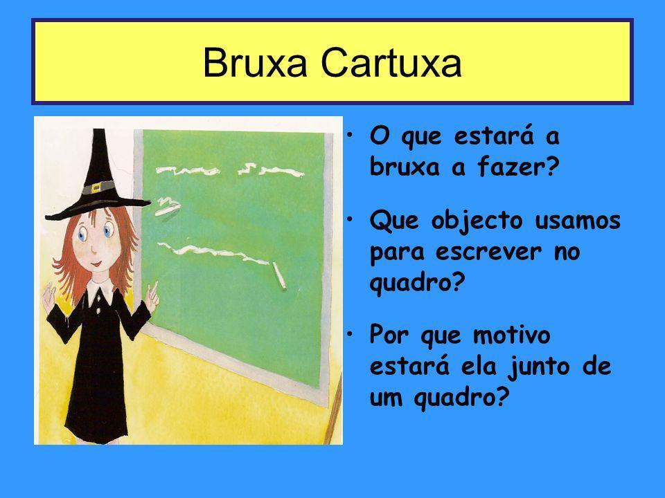 Bruxa Cartuxa O que estará a bruxa a fazer? Que objecto usamos para escrever no quadro? Por que motivo estará ela junto de um quadro?