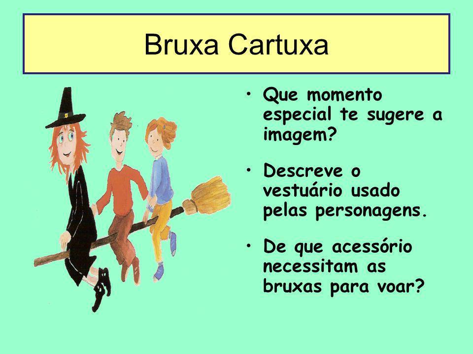 Bruxa Cartuxa Que momento especial te sugere a imagem? Descreve o vestuário usado pelas personagens. De que acessório necessitam as bruxas para voar?