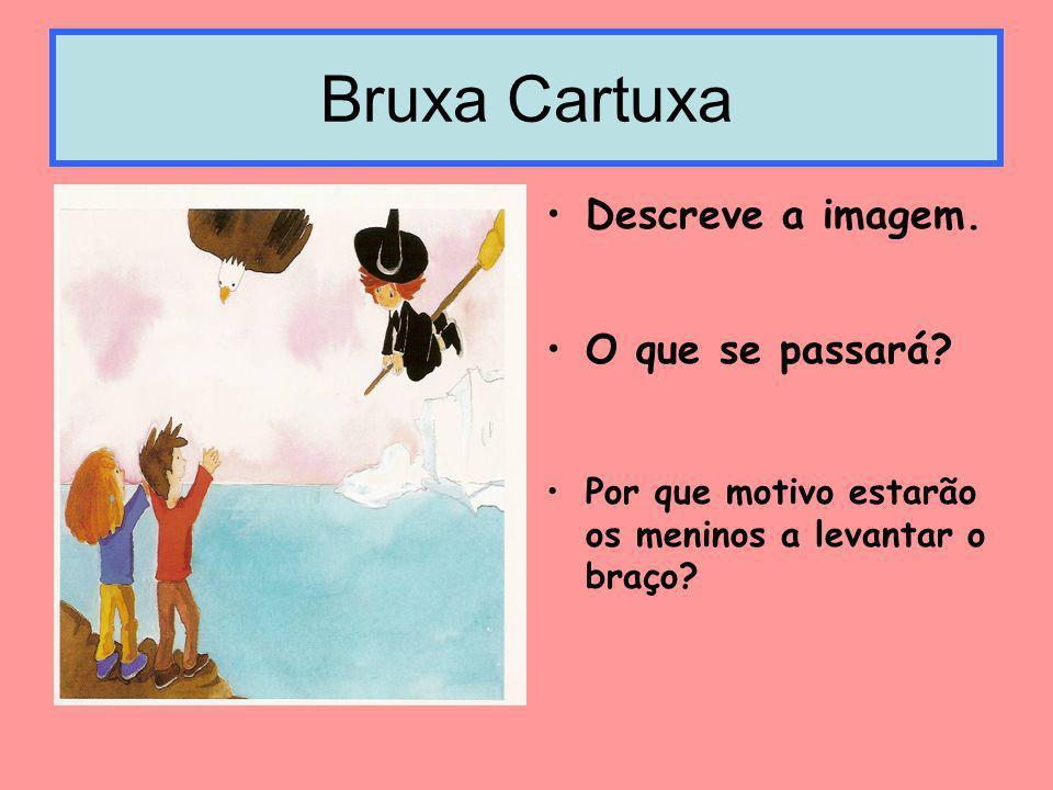 Bruxa Cartuxa Descreve a imagem. O que se passará? Por que motivo estarão os meninos a levantar o braço?
