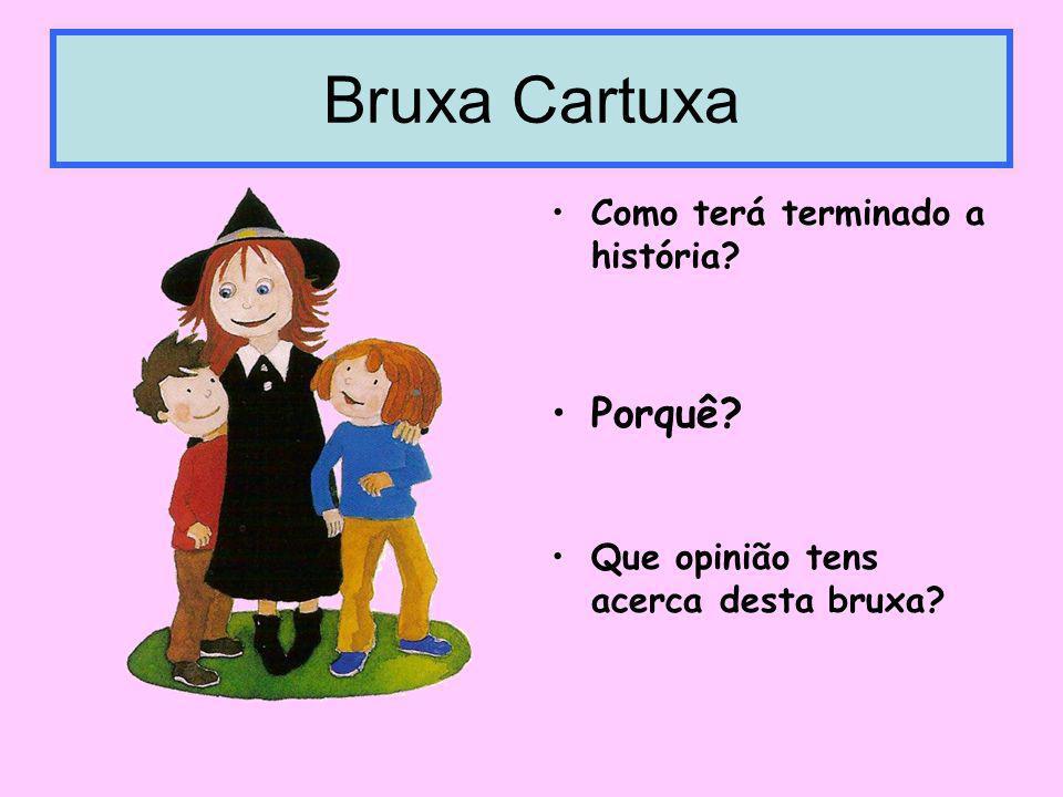 Bruxa Cartuxa Como terá terminado a história? Porquê? Que opinião tens acerca desta bruxa?