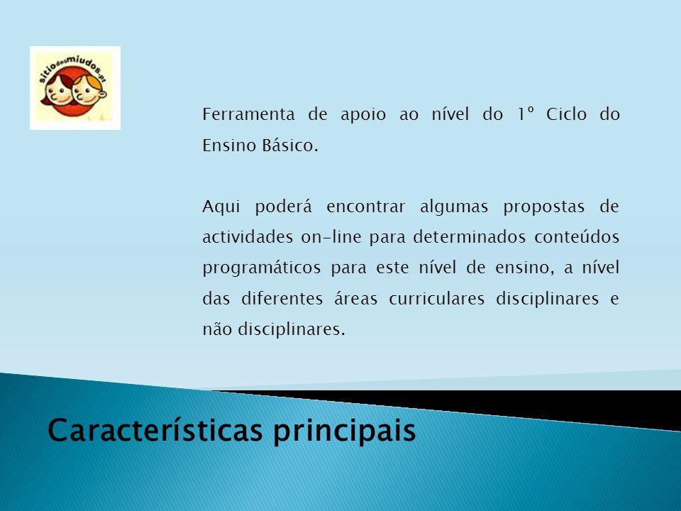 Características principais Ferramenta de apoio ao nível do 1º Ciclo do Ensino Básico. Aqui poderá encontrar algumas propostas de actividades on-line p