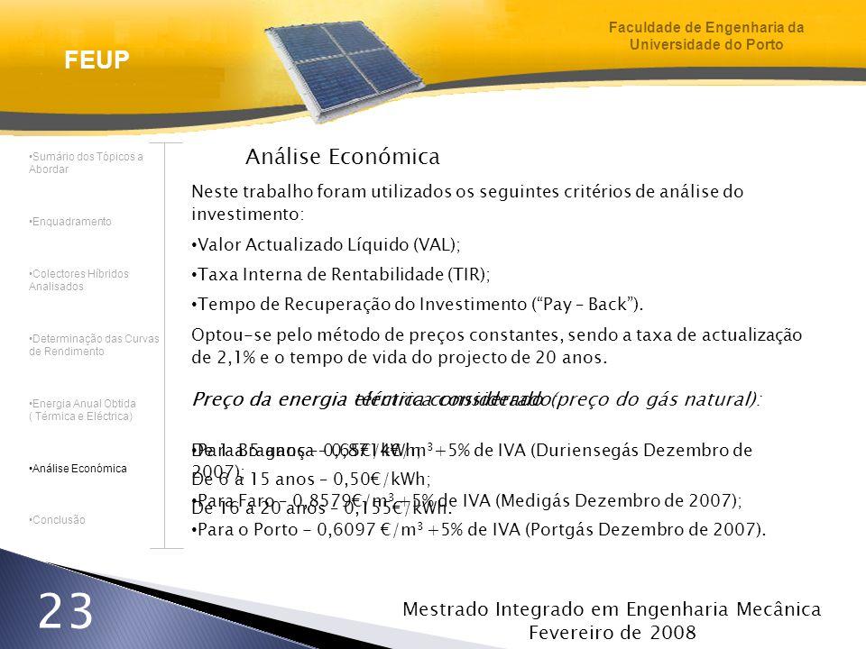 Mestrado Integrado em Engenharia Mecânica Fevereiro de 2008 23 Análise Económica Neste trabalho foram utilizados os seguintes critérios de análise do