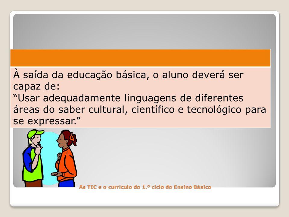 À saída da educação básica, o aluno deverá ser capaz de: Usar adequadamente linguagens de diferentes áreas do saber cultural, científico e tecnológico para se expressar.