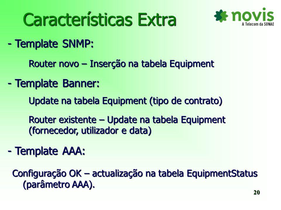 Características Extra - Template Descriptions: Router novo: Actualização da tabela Connections (ip e porta do router e utilizador) 21