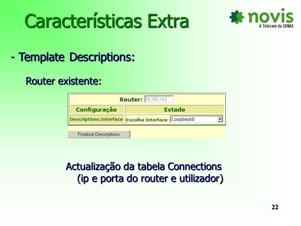 Características Extra - Templates NTP e SNTP: IOS > 11.3 – SNTP Disponível Desconhecimento de IOS – Escolha das duas templates IOS < 11.3 – NTP Disponível 23