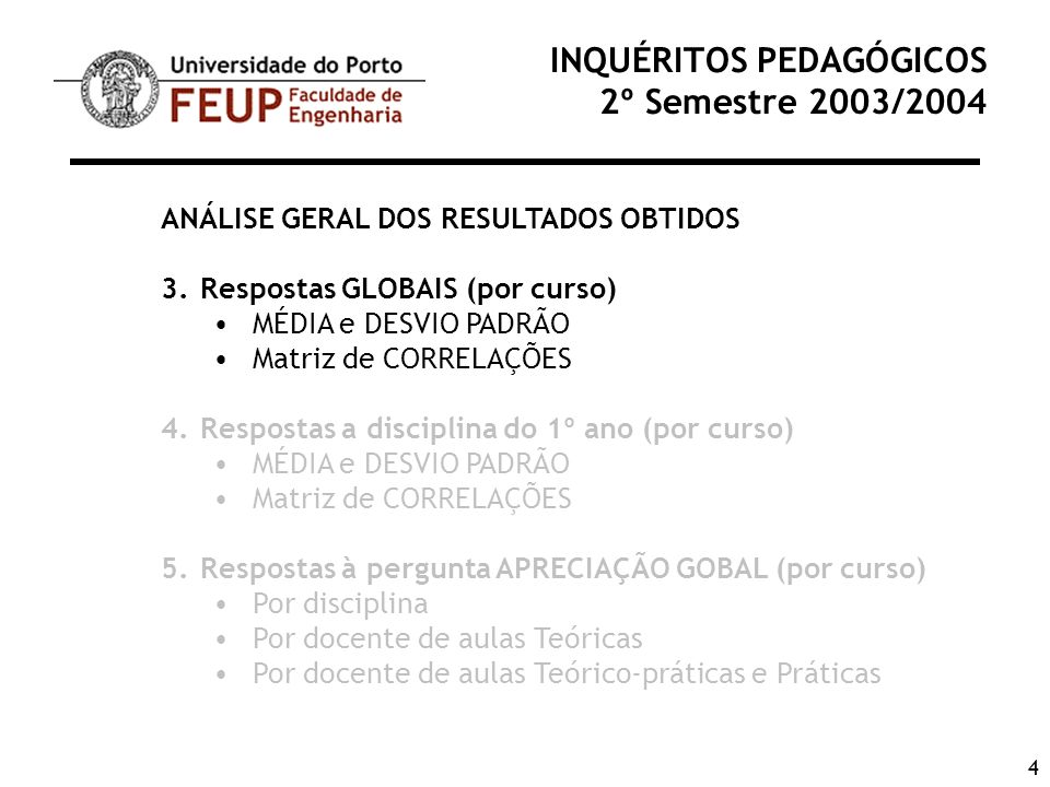 4 INQUÉRITOS PEDAGÓGICOS 2º Semestre 2003/2004 ANÁLISE GERAL DOS RESULTADOS OBTIDOS 3.Respostas GLOBAIS (por curso) MÉDIA e DESVIO PADRÃO Matriz de CO
