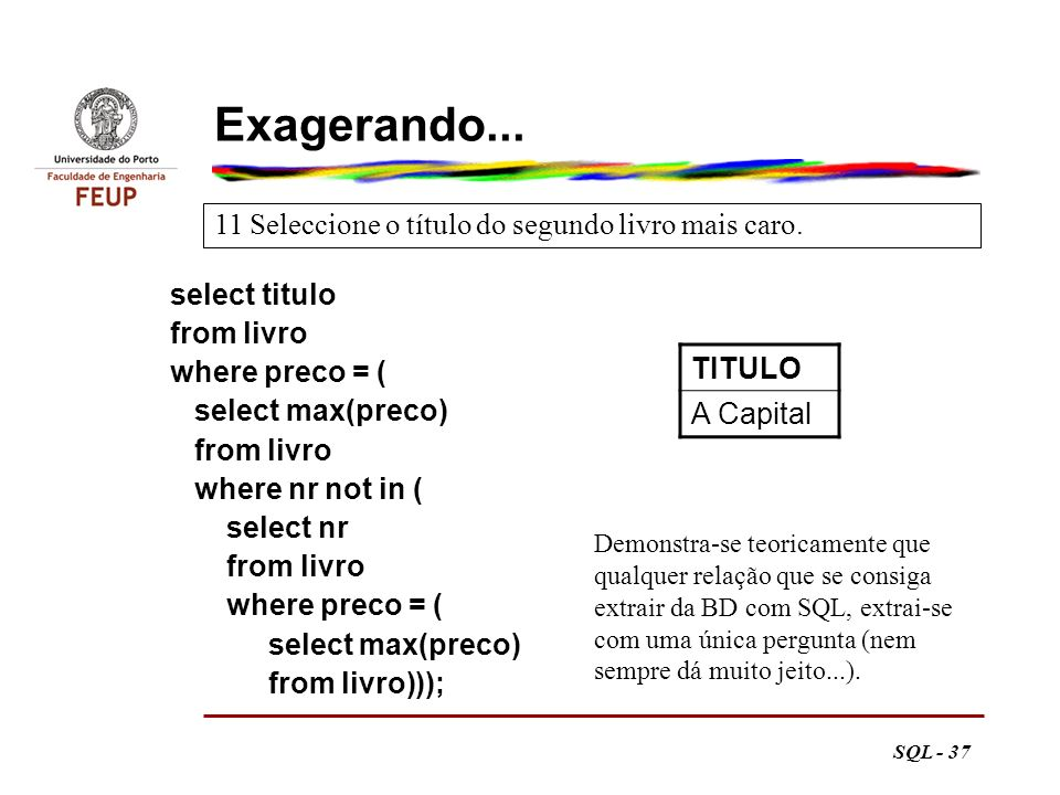 SQL - 37 Exagerando... select titulo from livro where preco = ( select max(preco) from livro where nr not in ( select nr from livro where preco = ( se
