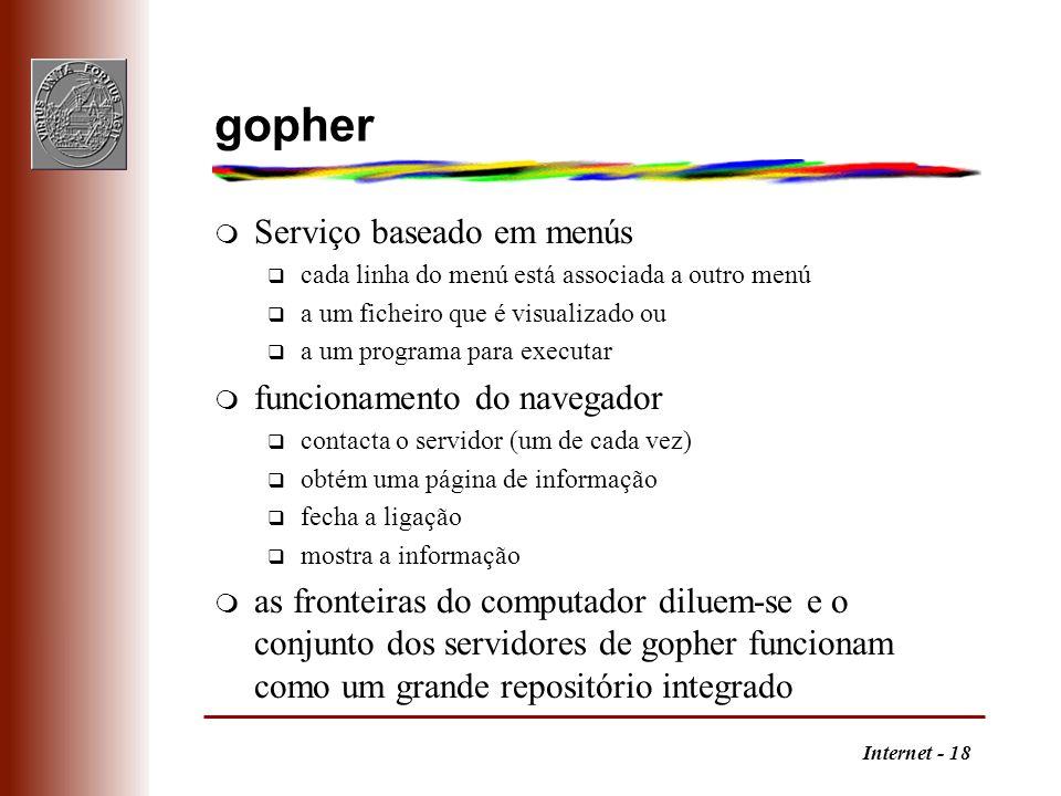 Internet - 18 gopher m Serviço baseado em menús q cada linha do menú está associada a outro menú q a um ficheiro que é visualizado ou q a um programa