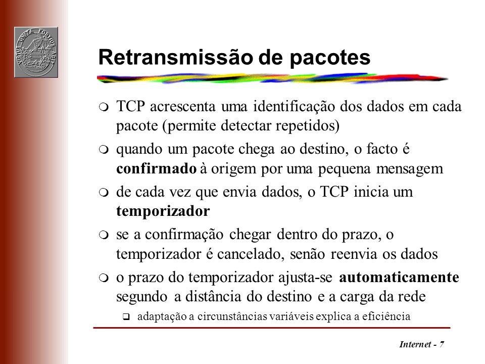 Internet - 7 Retransmissão de pacotes m TCP acrescenta uma identificação dos dados em cada pacote (permite detectar repetidos) m quando um pacote cheg