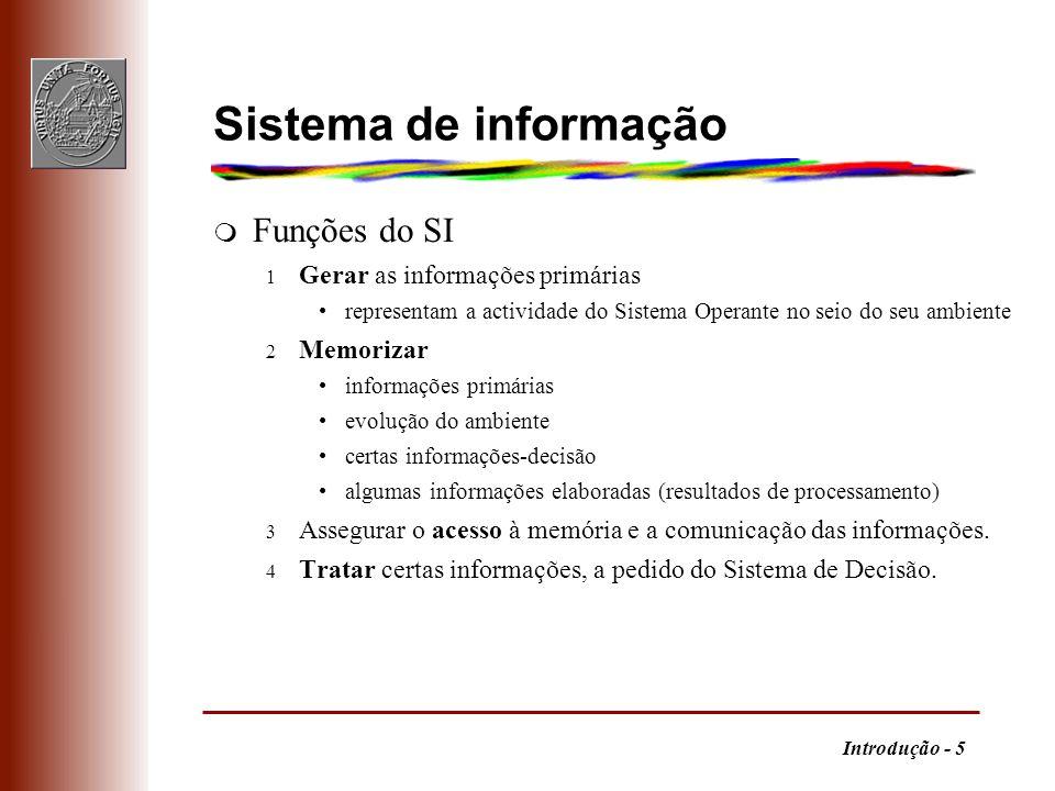 Introdução - 5 Sistema de informação m Funções do SI 1 Gerar as informações primárias representam a actividade do Sistema Operante no seio do seu ambi