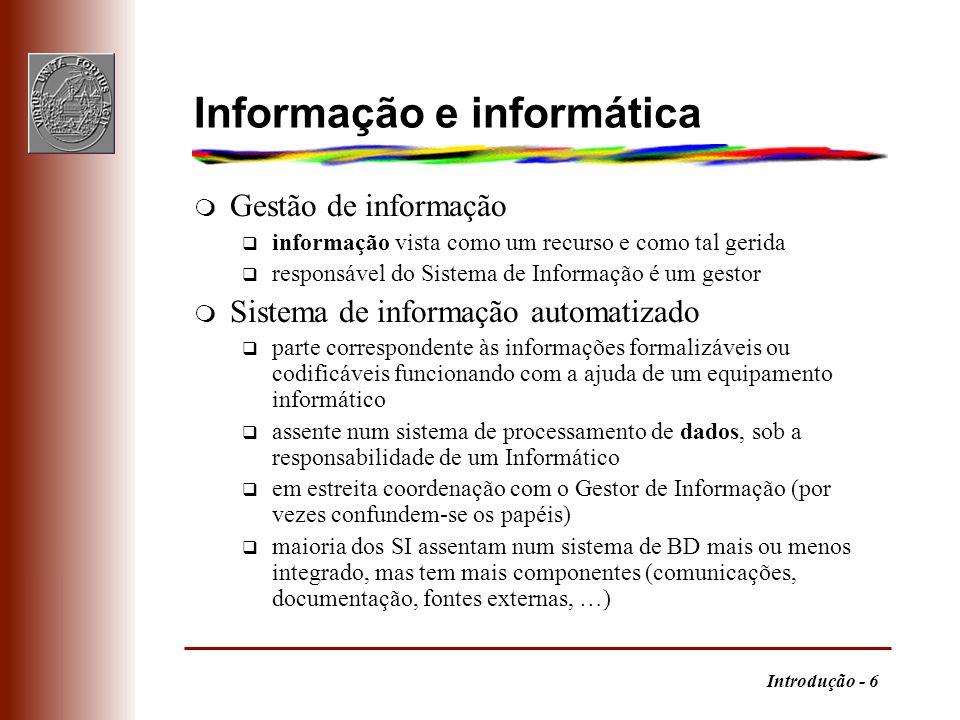 Introdução - 6 Informação e informática m Gestão de informação q informação vista como um recurso e como tal gerida q responsável do Sistema de Inform