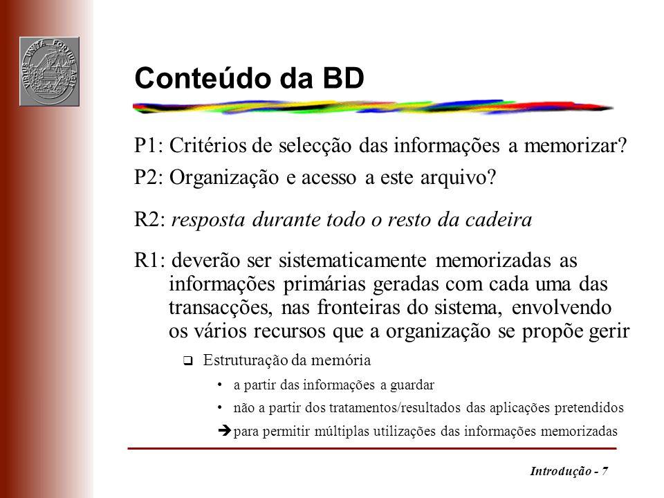 Introdução - 8 Base de Dados m uma BD é um conjunto de informações q armazenado de forma permanente num sistema informático q constituído por vários subconjuntos ordenados e estruturados q as informações estão associadas entre si m o Sistema de Gestão de Bases de Dados (SGBD) integra todo o software de criação, acesso e manutenção da BD q indissociável do conceito de BD q as aplicações recorrem ao SGBD q mesmo SGBD pode suportar várias BD