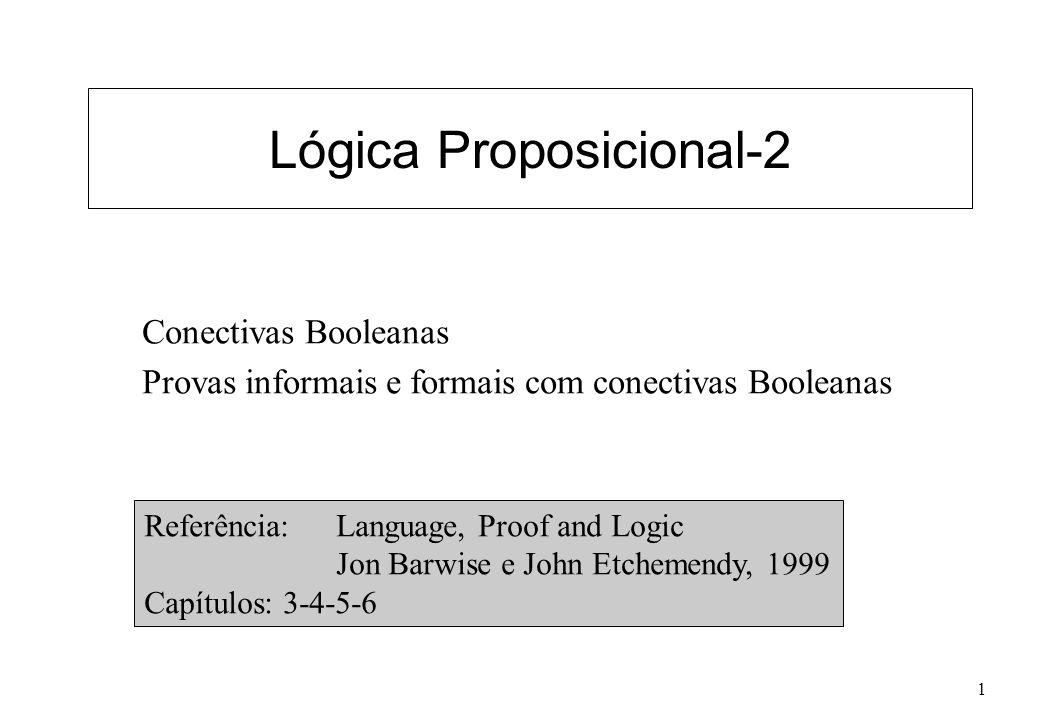1 Lógica Proposicional-2 Conectivas Booleanas Provas informais e formais com conectivas Booleanas Referência: Language, Proof and Logic Jon Barwise e