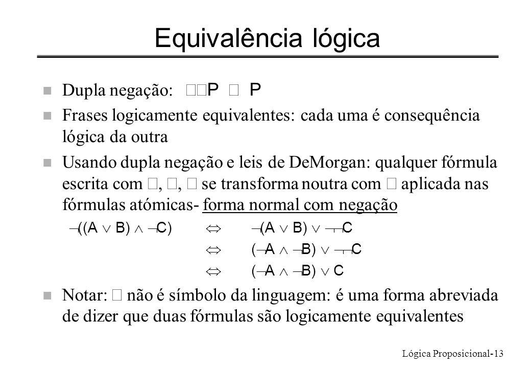 Lógica Proposicional-13 Equivalência lógica Dupla negação: P P n Frases logicamente equivalentes: cada uma é consequência lógica da outra Usando dupla